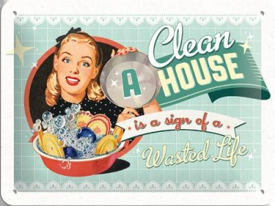 Plechová retro cedule Clean a house is a sign of a wastet life